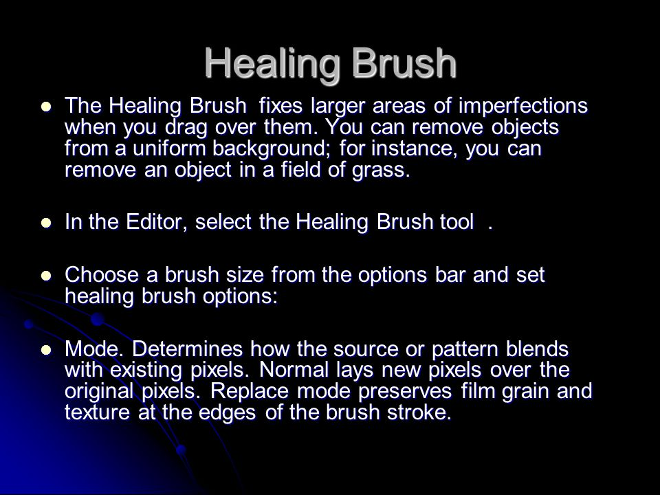 Healing Brush The Healing Brush fixes larger areas of imperfections when you drag over them.
