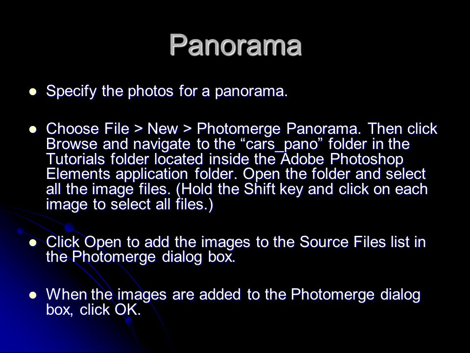Panorama Specify the photos for a panorama. Specify the photos for a panorama.