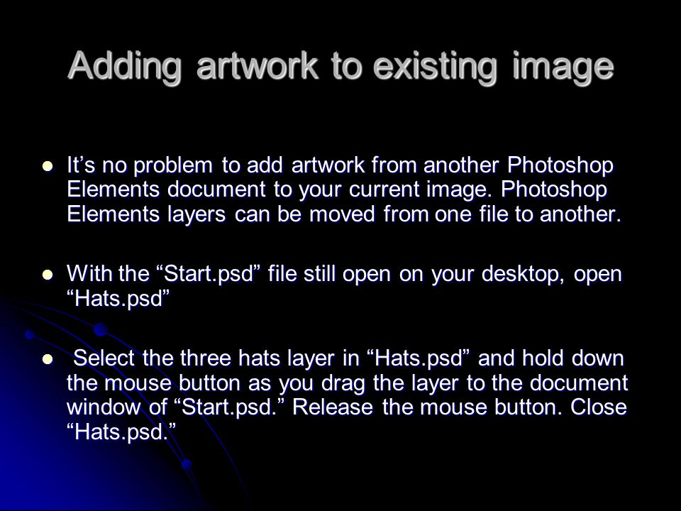 Adding artwork to existing image It's no problem to add artwork from another Photoshop Elements document to your current image. Photoshop Elements lay