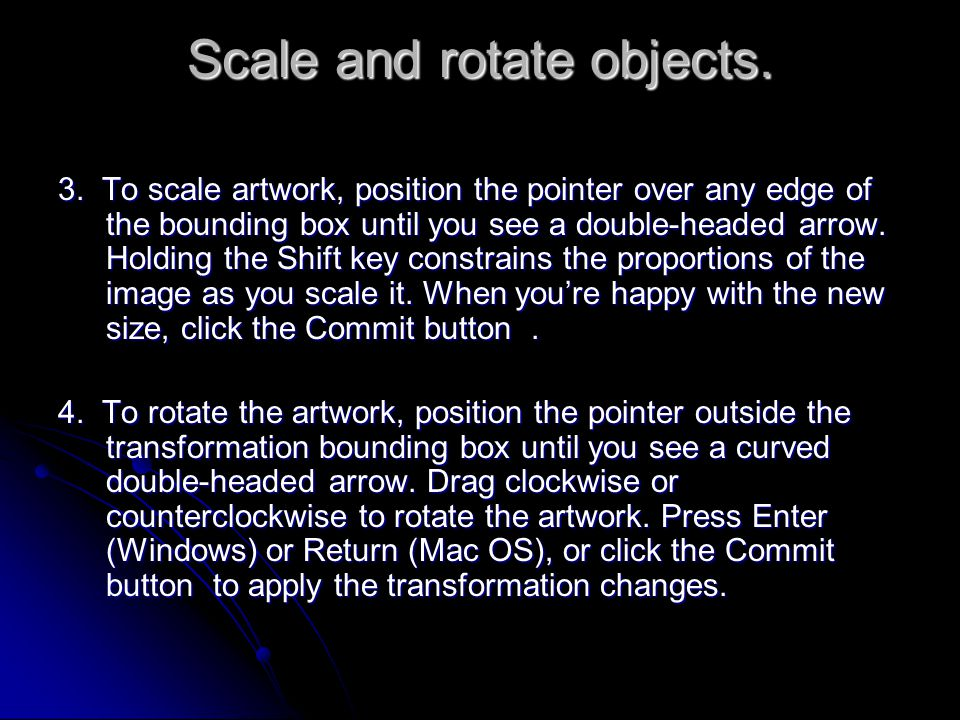 Scale and rotate objects. 3.