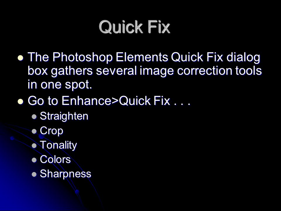 Quick Fix The Photoshop Elements Quick Fix dialog box gathers several image correction tools in one spot.