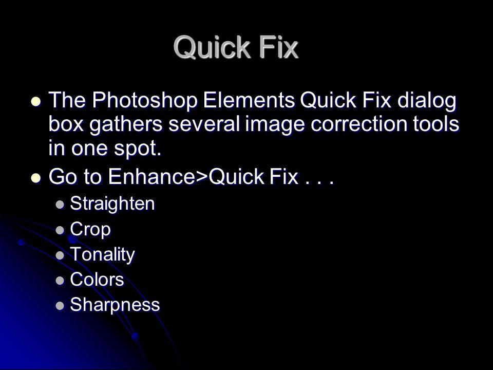 Quick Fix The Photoshop Elements Quick Fix dialog box gathers several image correction tools in one spot. The Photoshop Elements Quick Fix dialog box
