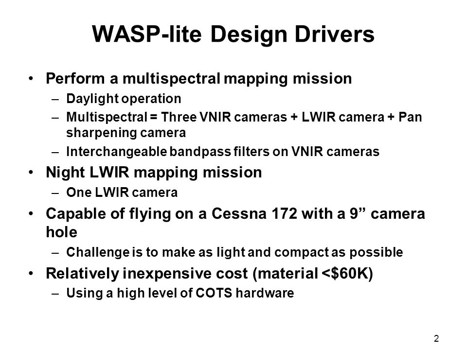2 WASP-lite Design Drivers Perform a multispectral mapping mission –Daylight operation –Multispectral = Three VNIR cameras + LWIR camera + Pan sharpen
