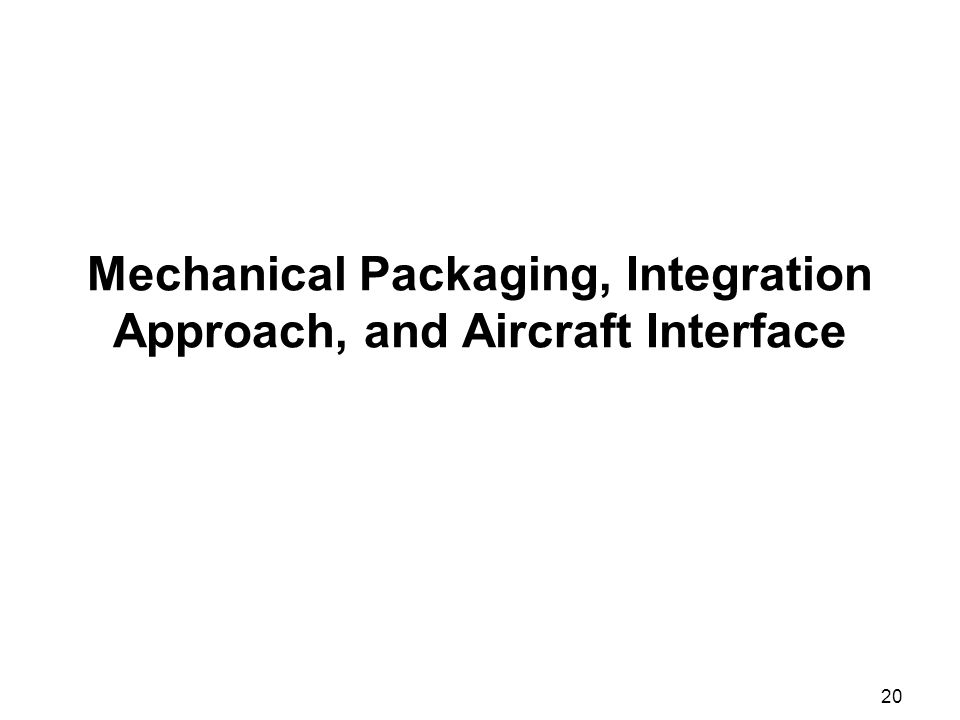 20 Mechanical Packaging, Integration Approach, and Aircraft Interface