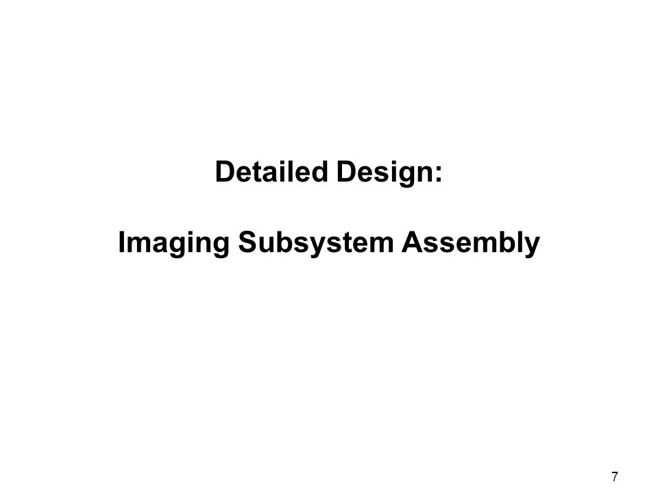 7 Detailed Design: Imaging Subsystem Assembly