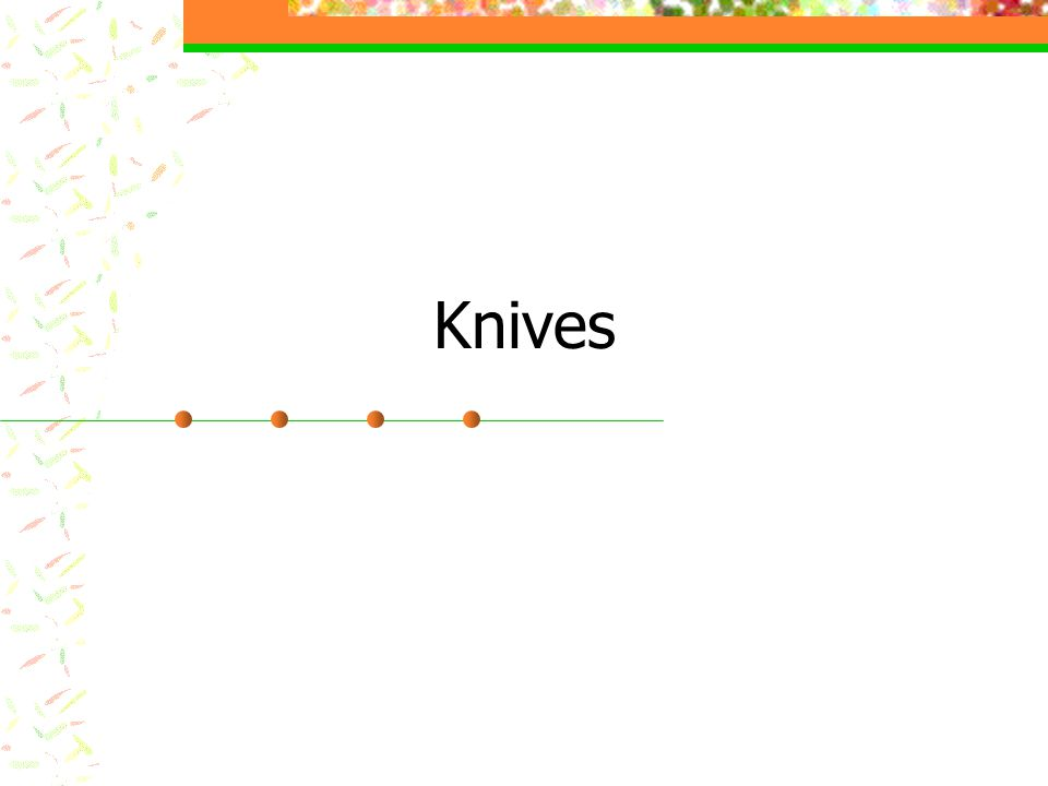 Storing Knives Knives must be stored safety to prevent damage to blades or to people.