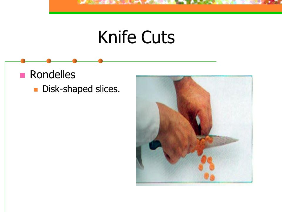 Knife Cuts Rondelles Disk-shaped slices.