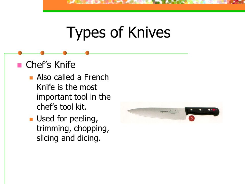 Types of Knives Utility Knife Smaller, but similar in shape to a chef's knife.