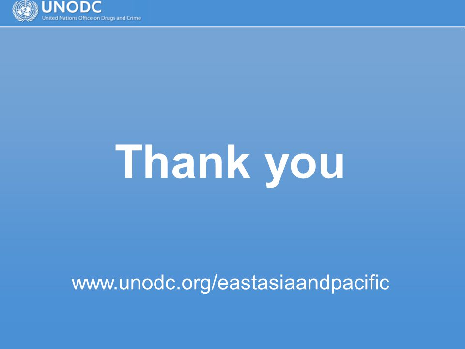 Thank you www.unodc.org/eastasiaandpacific