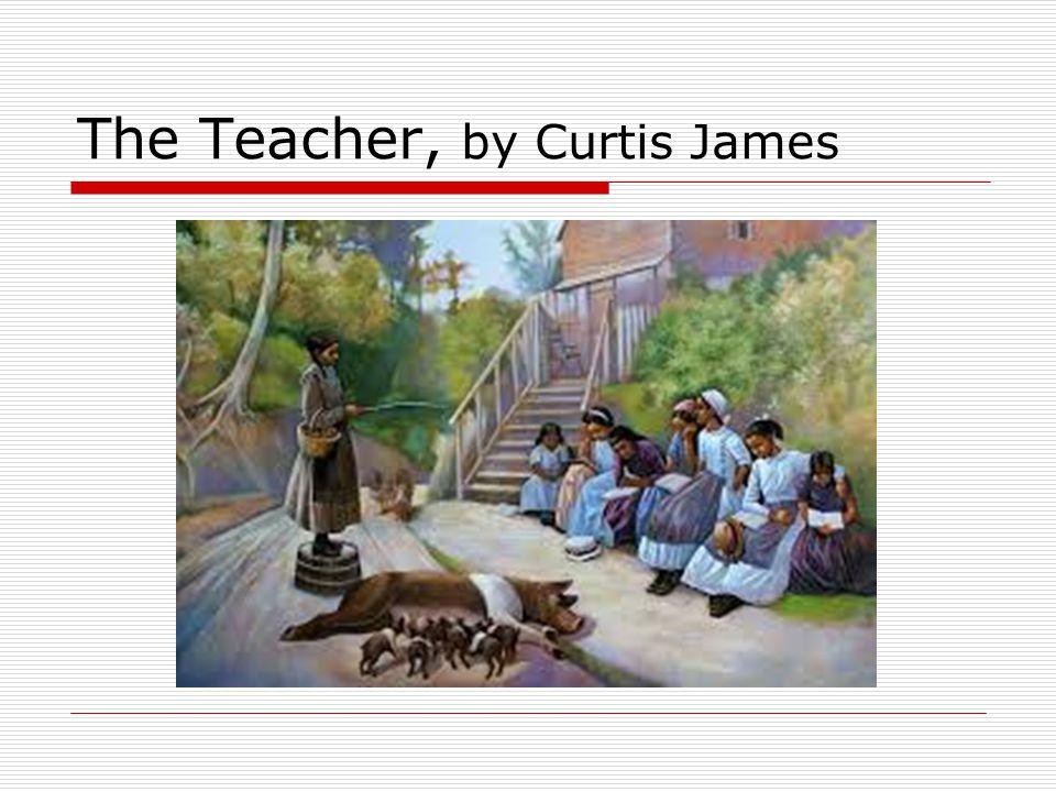 The Teacher, by Curtis James
