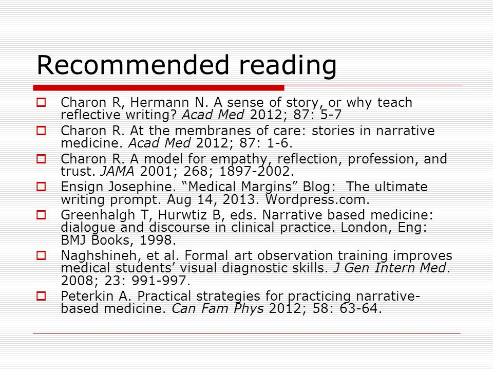 Recommended reading  Charon R, Hermann N. A sense of story, or why teach reflective writing.