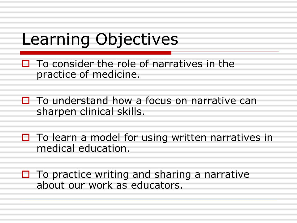 Learning Objectives  To consider the role of narratives in the practice of medicine.