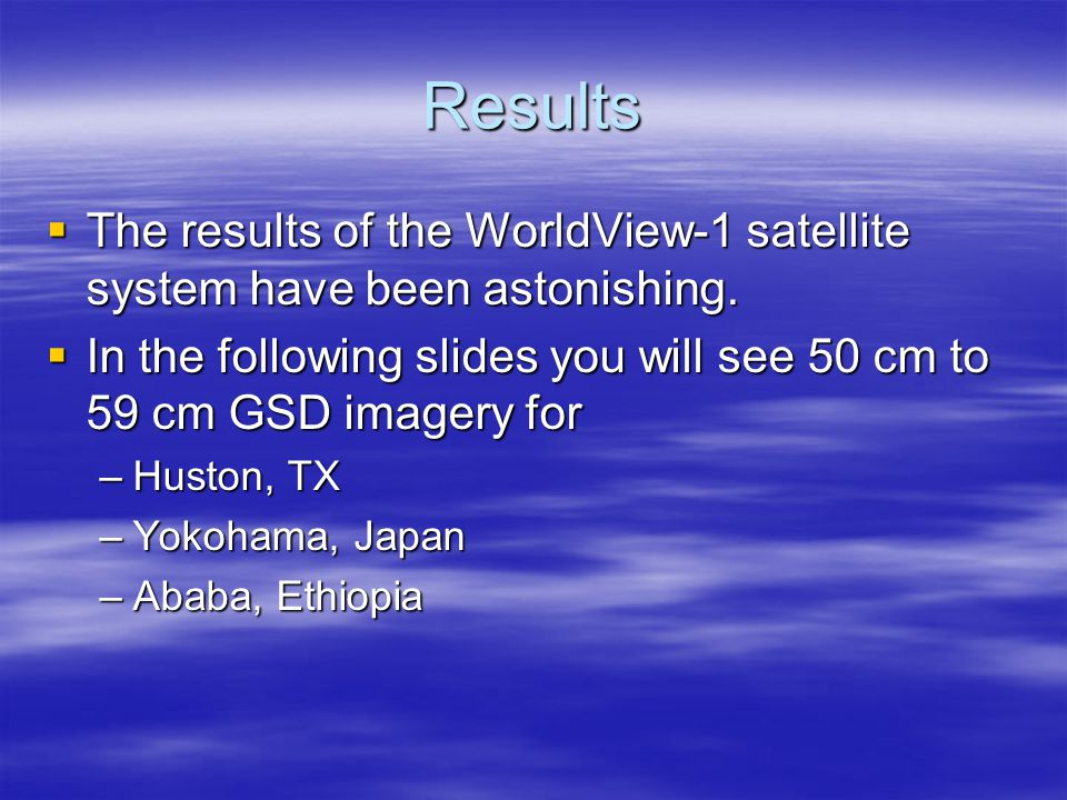 Results  The results of the WorldView-1 satellite system have been astonishing.