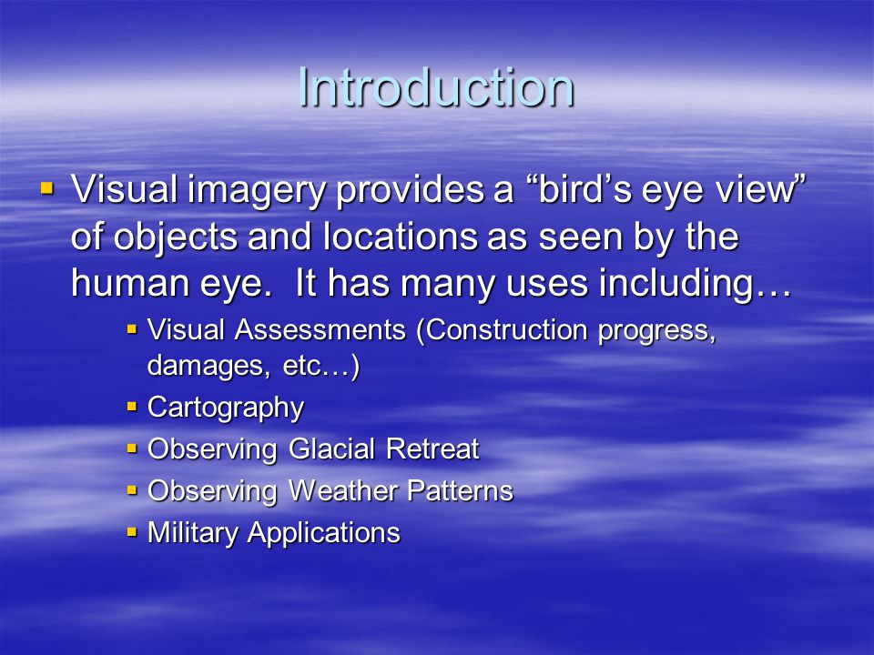 Introduction  Visual imagery provides a bird's eye view of objects and locations as seen by the human eye.