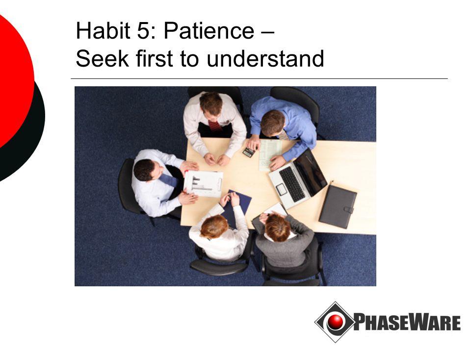 Habit 5: Patience – Seek first to understand