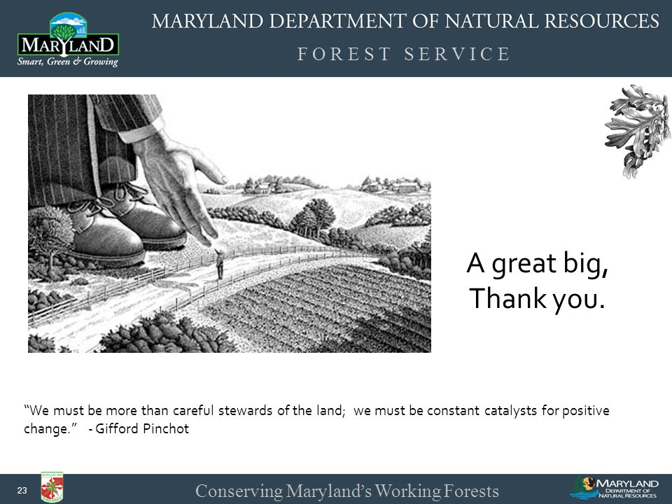 F O R E S T S E R V I C E Conserving Maryland ' s Working Forests 23 A great big, Thank you.