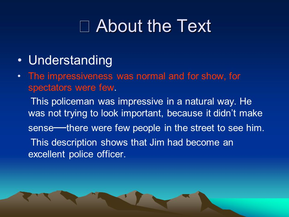 ※ About the Text Understanding · The policeman on the beat moved up the avenue impressively.