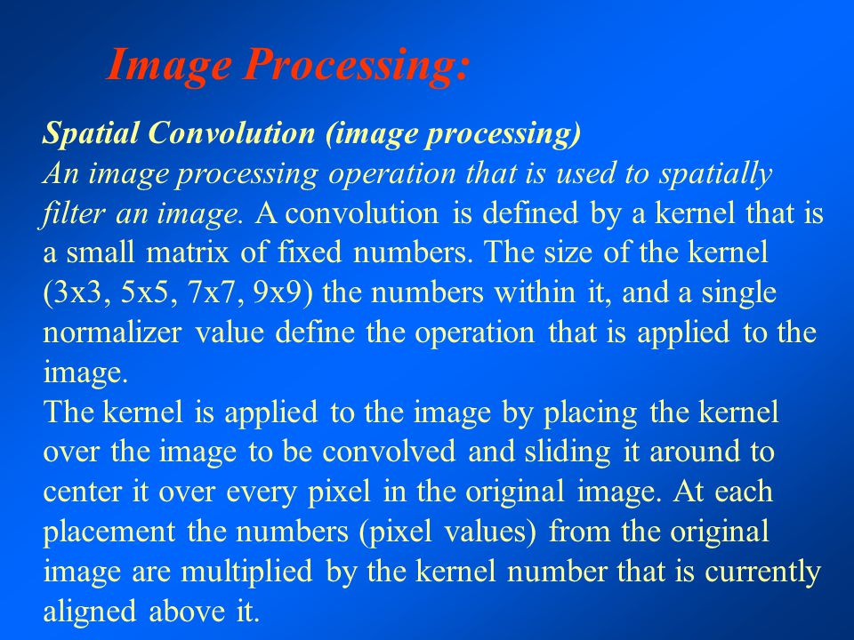Spatial Convolution (image processing) An image processing operation that is used to spatially filter an image. A convolution is defined by a kernel t