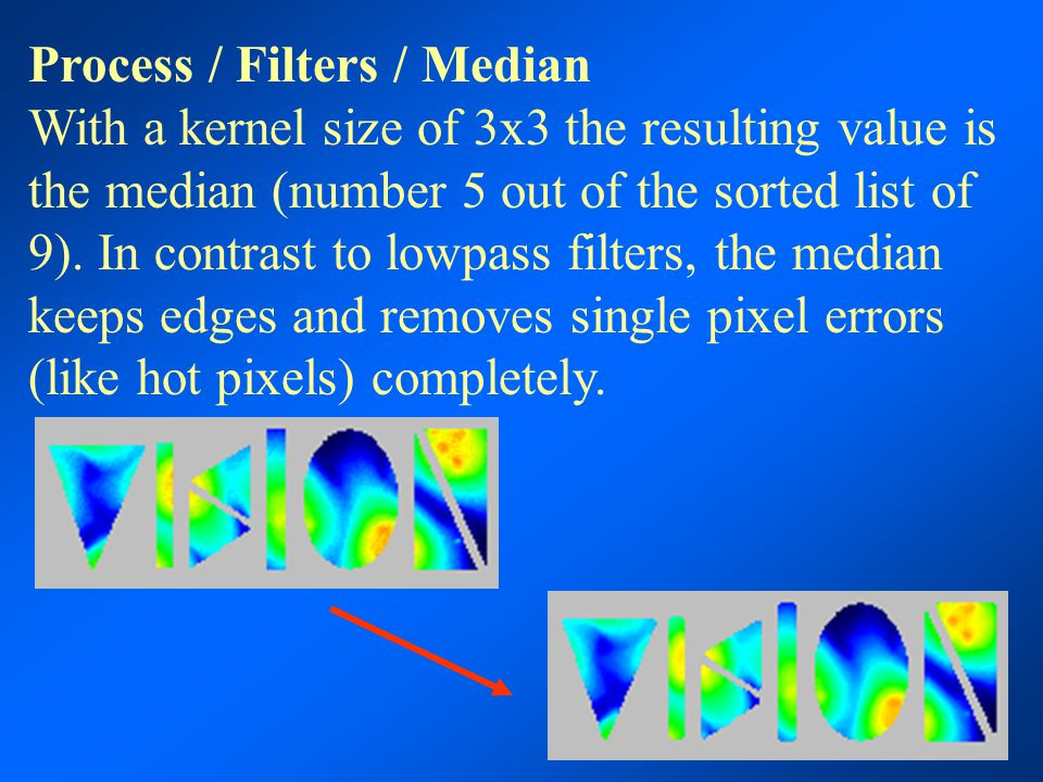 Process / Filters / Median With a kernel size of 3x3 the resulting value is the median (number 5 out of the sorted list of 9). In contrast to lowpass