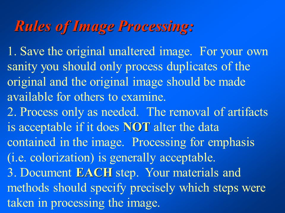 Rules of Image Processing: 1. Save the original unaltered image. For your own sanity you should only process duplicates of the original and the origin