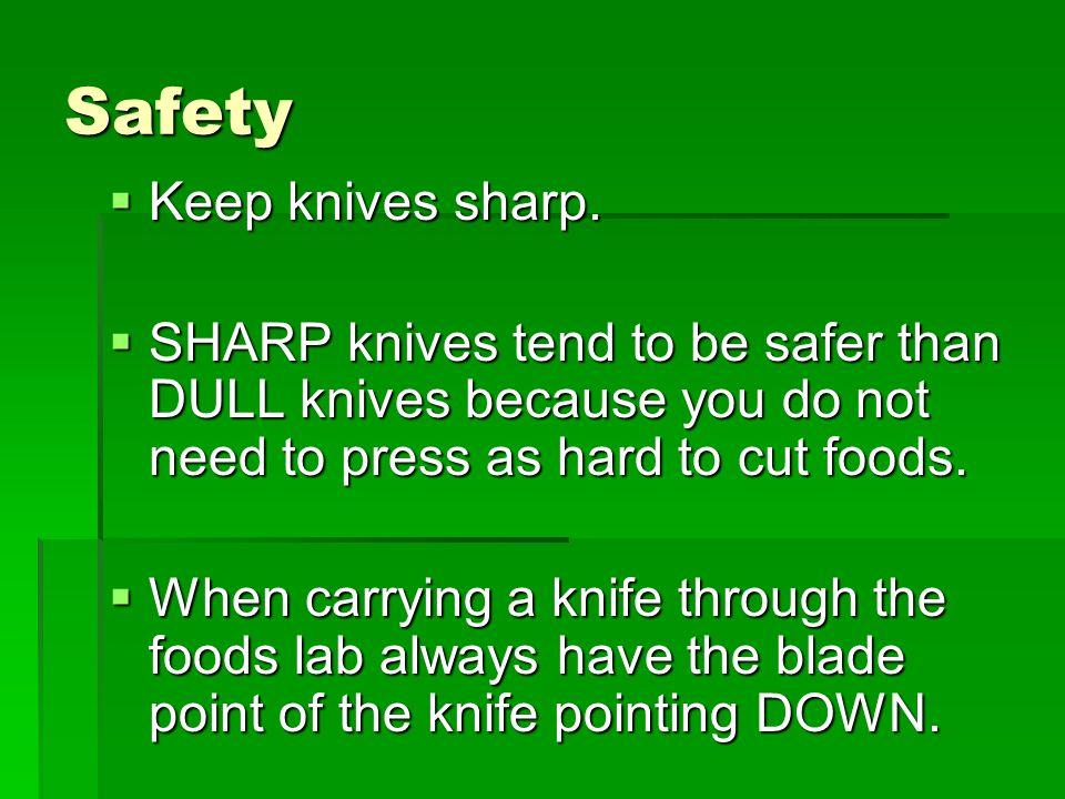 Safety  Keep knives sharp.