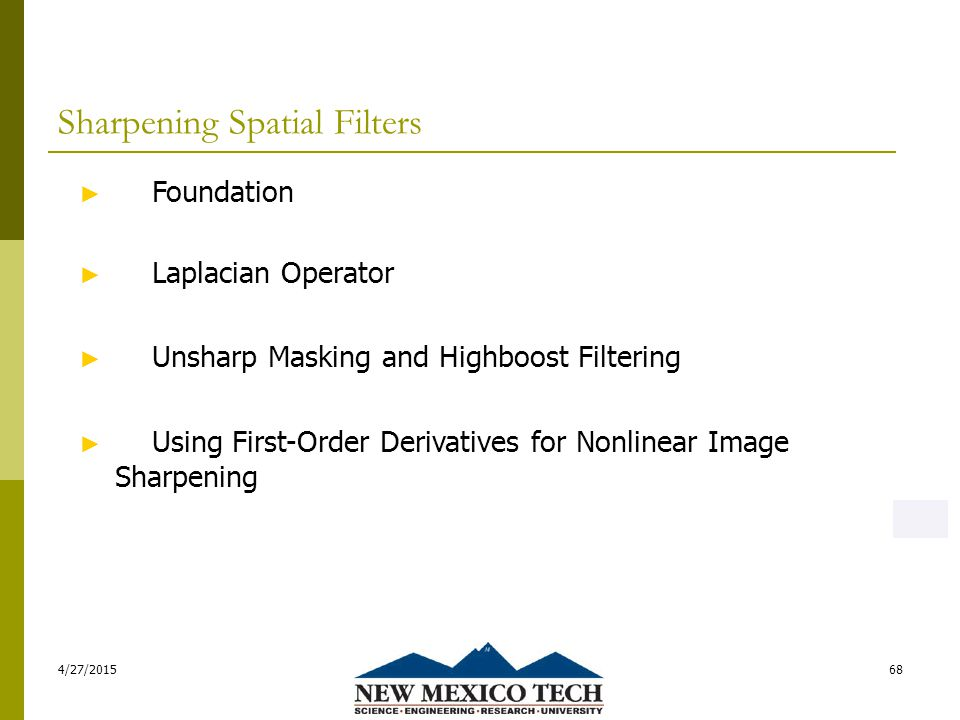 Sharpening Spatial Filters 4/27/201568 ► Foundation ► Laplacian Operator ► Unsharp Masking and Highboost Filtering ► Using First-Order Derivatives for Nonlinear Image Sharpening