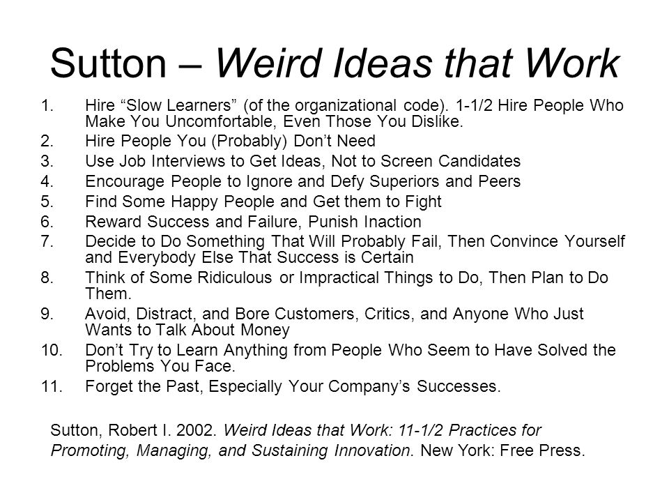 Sutton – Weird Ideas that Work 1.Hire Slow Learners (of the organizational code).