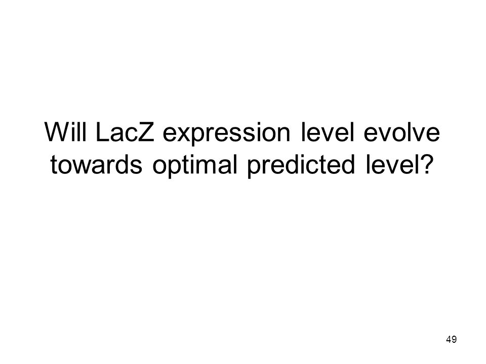 49 Will LacZ expression level evolve towards optimal predicted level