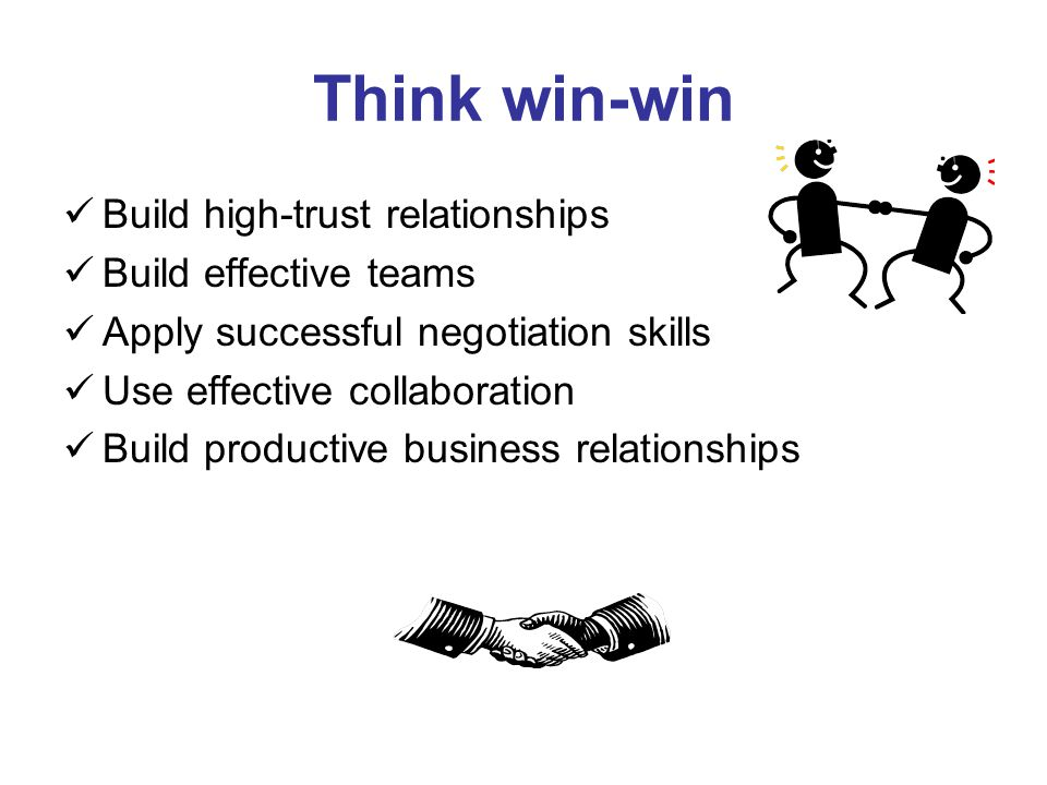 Think win-win Build high-trust relationships Build effective teams Apply successful negotiation skills Use effective collaboration Build productive bu