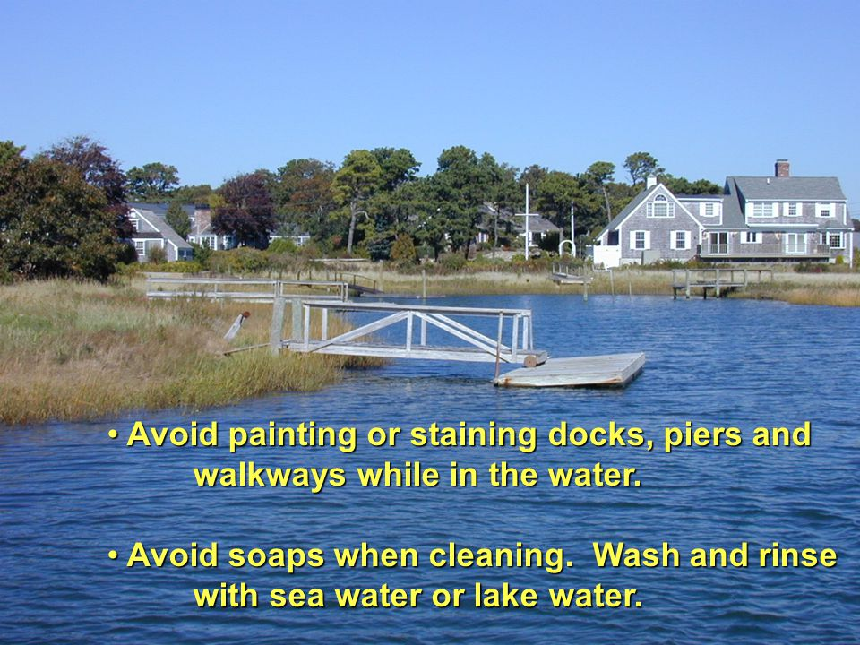 Avoid painting or staining docks, piers and Avoid painting or staining docks, piers and walkways while in the water.