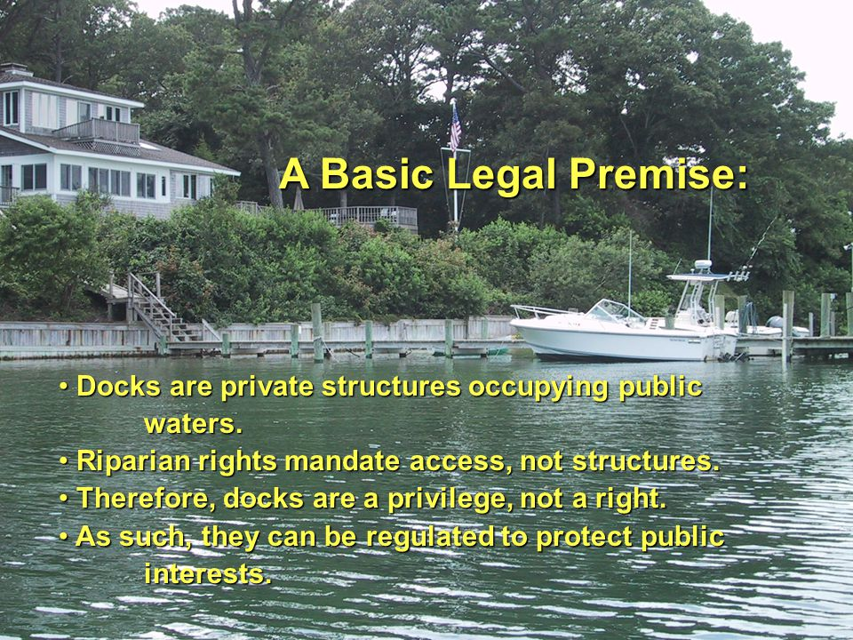 A Basic Legal Premise: Docks are private structures occupying public Docks are private structures occupying publicwaters.