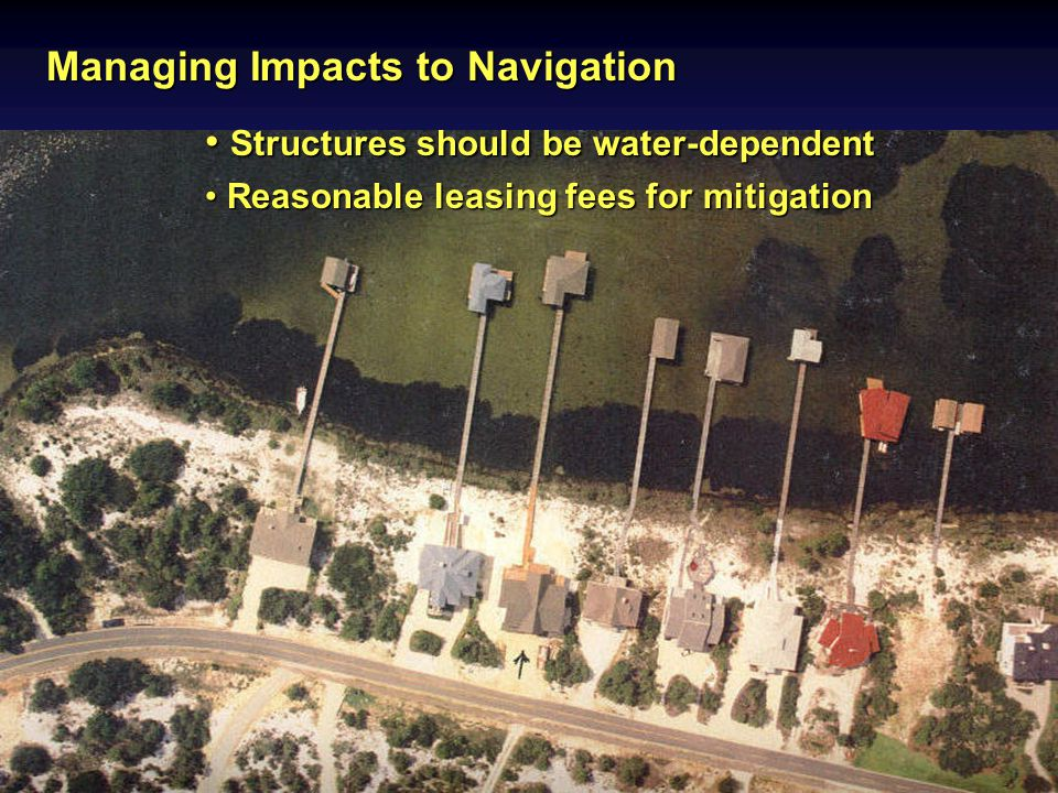 Managing Impacts to Navigation Structures should be water-dependent Structures should be water-dependent Reasonable leasing fees for mitigation Reasonable leasing fees for mitigation