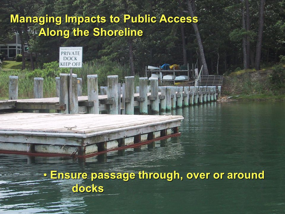 Managing Impacts to Public Access Along the Shoreline Ensure passage through, over or around Ensure passage through, over or arounddocks