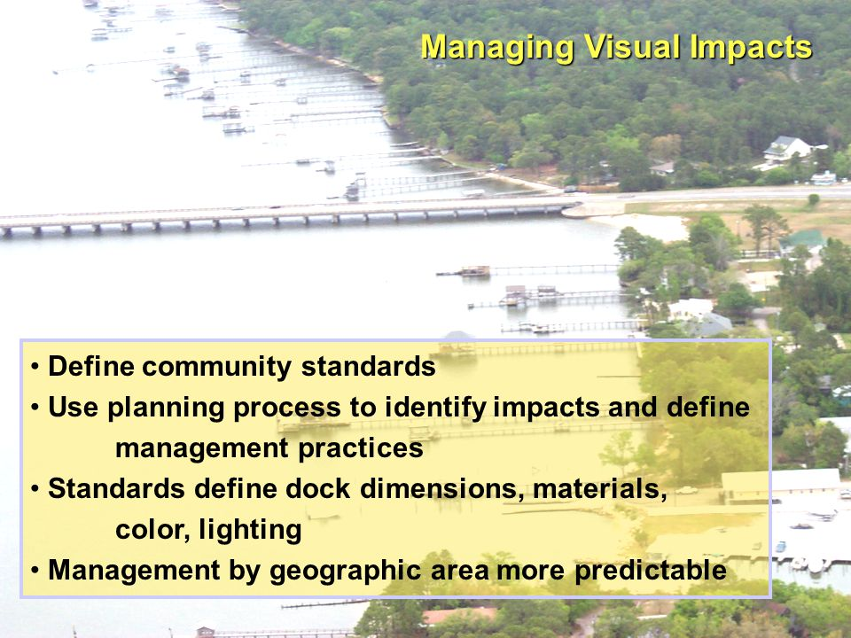 Define community standards Use planning process to identify impacts and define management practices Standards define dock dimensions, materials, color, lighting Management by geographic area more predictable
