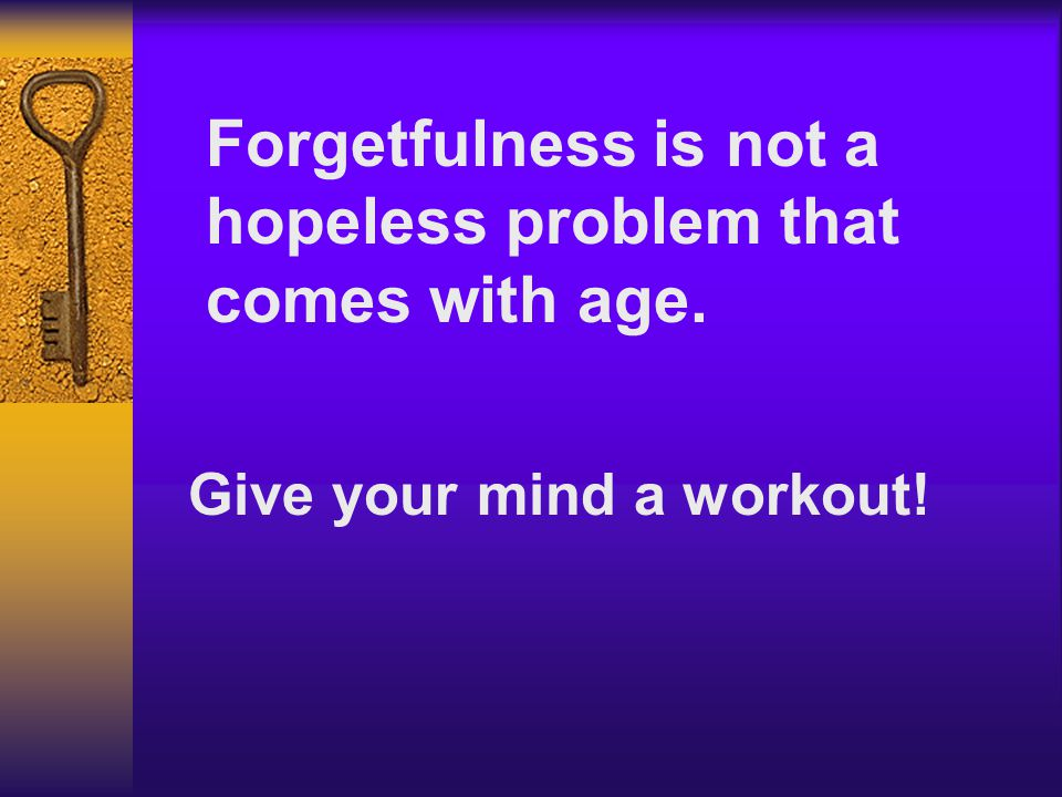 Memory is a skill that can be sharpened and improved at any age! Good News!