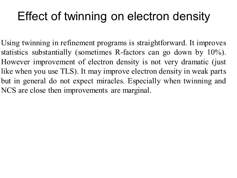Effect of twinning on electron density Using twinning in refinement programs is straightforward.
