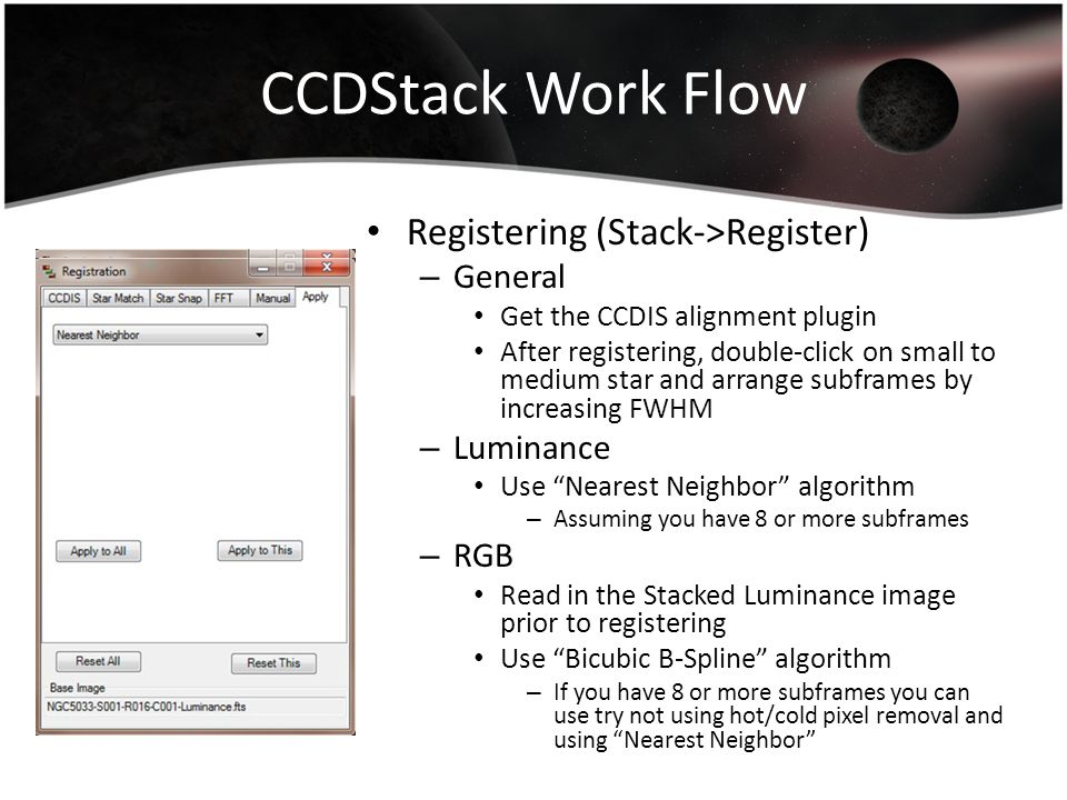 CCDStack Work Flow Registering (Stack->Register) – General Get the CCDIS alignment plugin After registering, double-click on small to medium star and