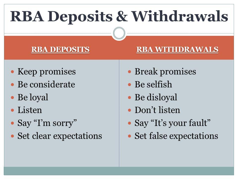 "RBA DEPOSITS RBA WITHDRAWALS Keep promises Be considerate Be loyal Listen Say ""I'm sorry"" Set clear expectations Break promises Be selfish Be disloyal"