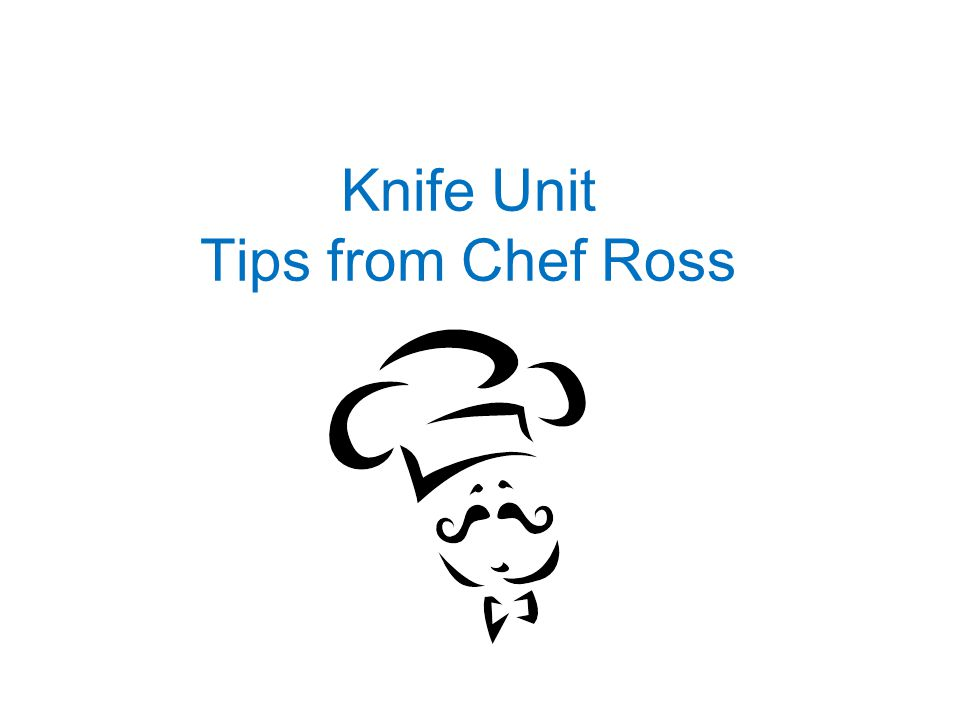 Knife Unit Tips from Chef Ross