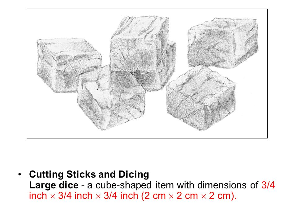 Cutting Sticks and Dicing Large dice - a cube-shaped item with dimensions of 3/4 inch  3/4 inch  3/4 inch (2 cm  2 cm  2 cm).