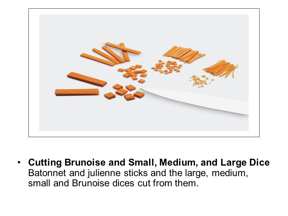 Cutting Brunoise and Small, Medium, and Large Dice Batonnet and julienne sticks and the large, medium, small and Brunoise dices cut from them.