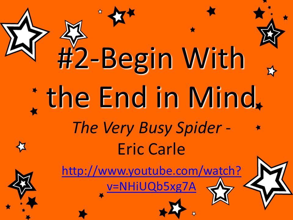 #2-Begin With the End in Mind First I THINK about what I want. I then DO what will make it happen.