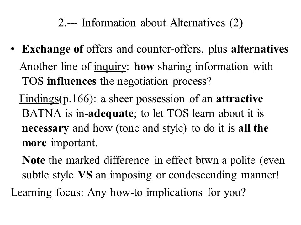 2.--- Information about Alternatives (2) Exchange of offers and counter-offers, plus alternatives Another line of inquiry: how sharing information with TOS influences the negotiation process.