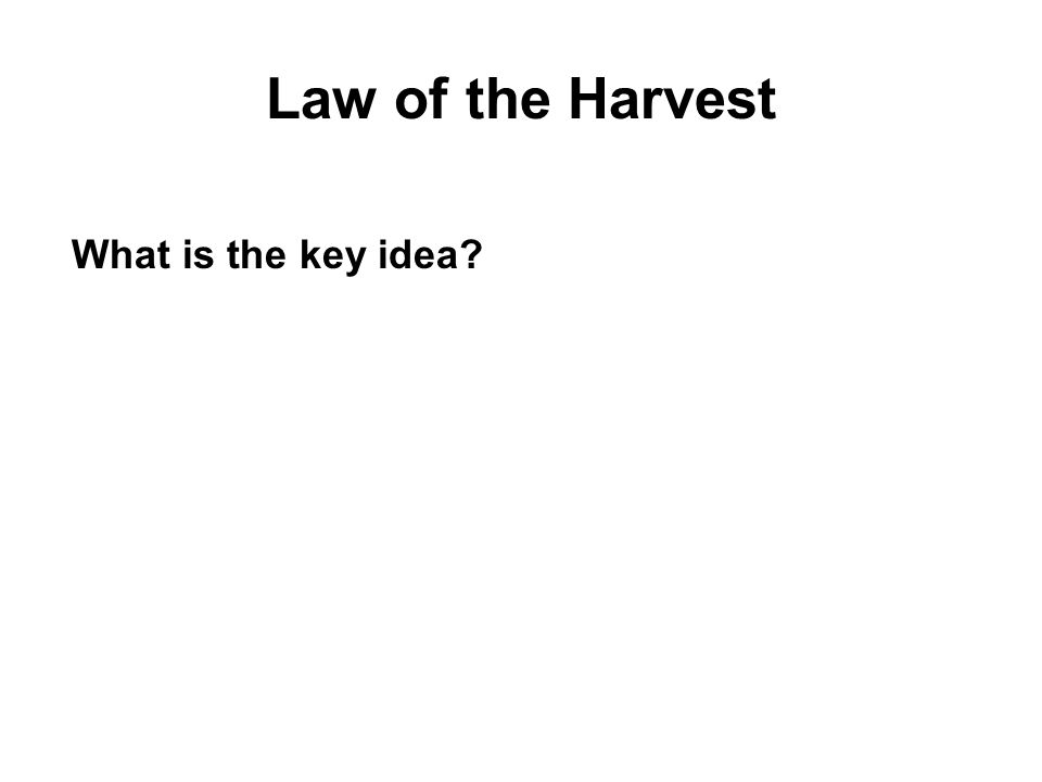 Law of the Harvest What is the key idea