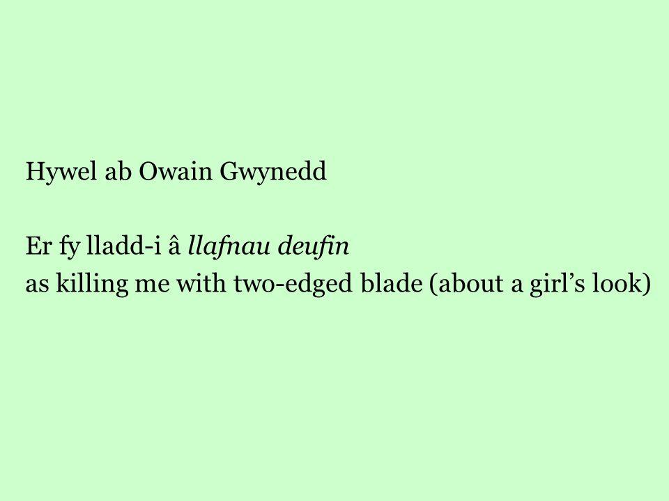 Hywel ab Owain Gwynedd Er fy lladd-i â llafnau deufin as killing me with two-edged blade (about a girl's look)