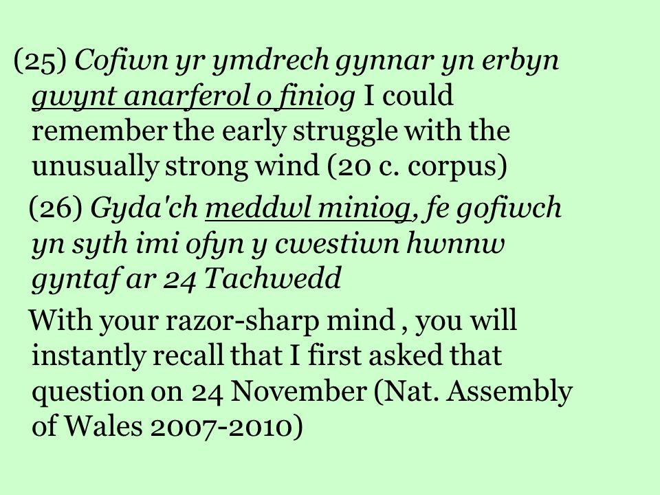 (25) Cofiwn yr ymdrech gynnar yn erbyn gwynt anarferol o finiog I could remember the early struggle with the unusually strong wind (20 c.