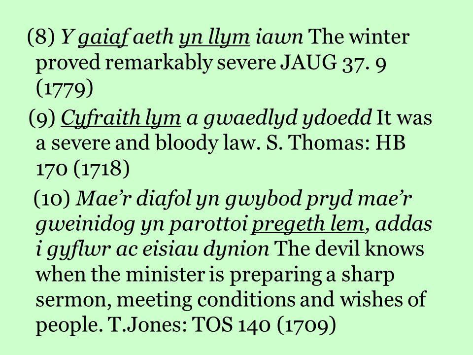 (8) Y gaiaf aeth yn llym iawn The winter proved remarkably severe JAUG 37.