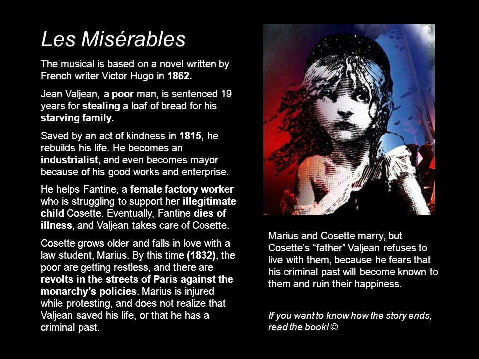 Les Misérables The musical is based on a novel written by French writer Victor Hugo in 1862.