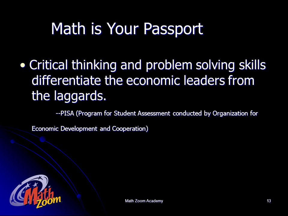 Math Zoom Academy13 Math is Your Passport Critical thinking and problem solving skills Critical thinking and problem solving skills differentiate the