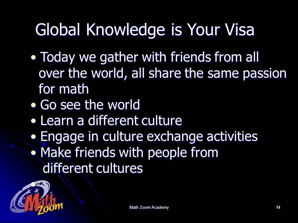 Math Zoom Academy14 Global Knowledge is Your Visa Today we gather with friends from all Today we gather with friends from all over the world, all shar